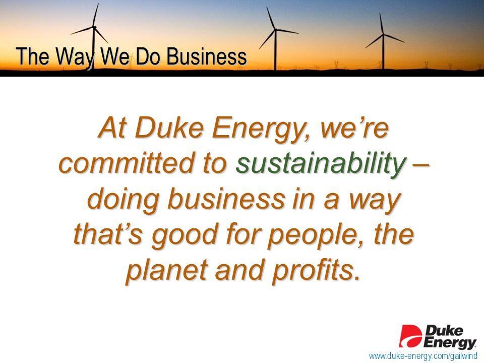 Duke Energy's Commitment to Renewable Power  Duke Energy has nine wind power projects totaling 986 megawatts (MW) already in operation The 99-MW Campbell Hill wind farm near Casper, Wyo.