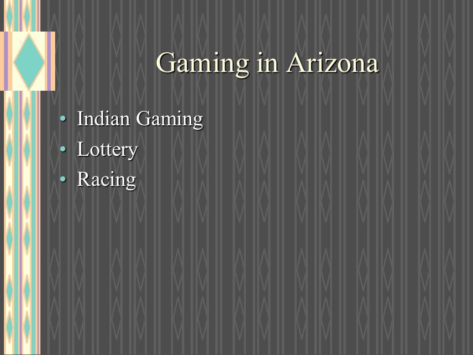 Gaming in Arizona Indian GamingIndian Gaming LotteryLottery RacingRacing