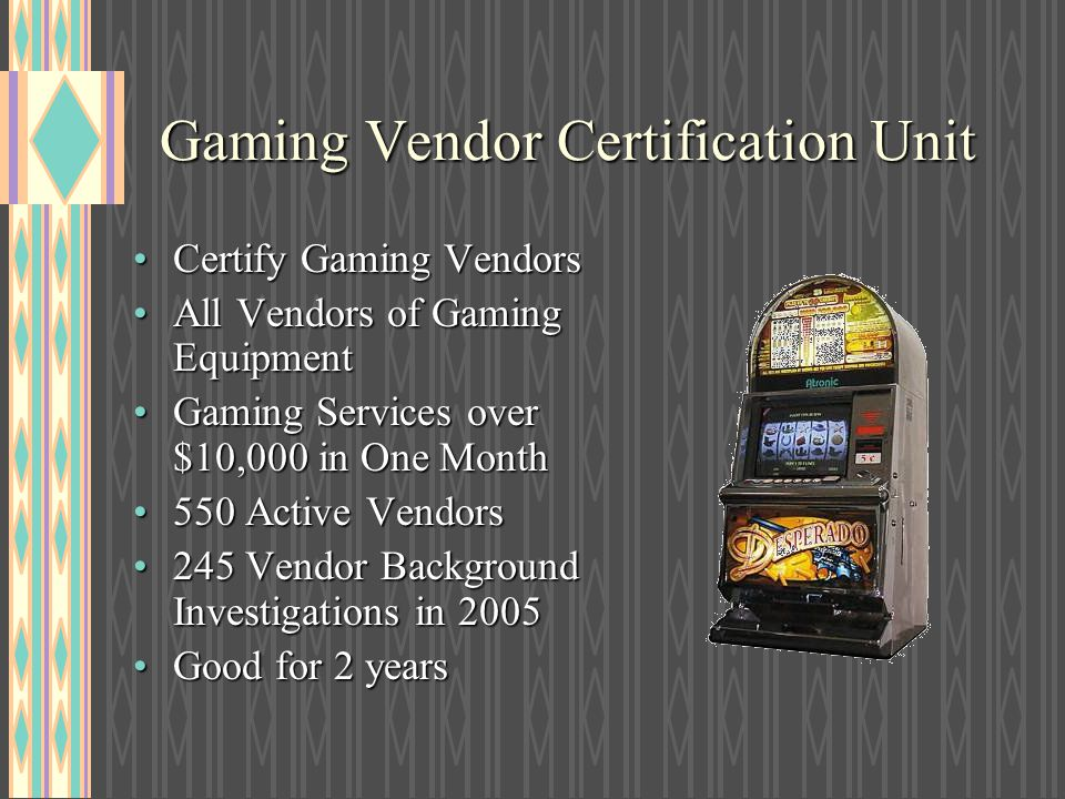 Gaming Vendor Certification Unit Certify Gaming VendorsCertify Gaming Vendors All Vendors of Gaming EquipmentAll Vendors of Gaming Equipment Gaming Se
