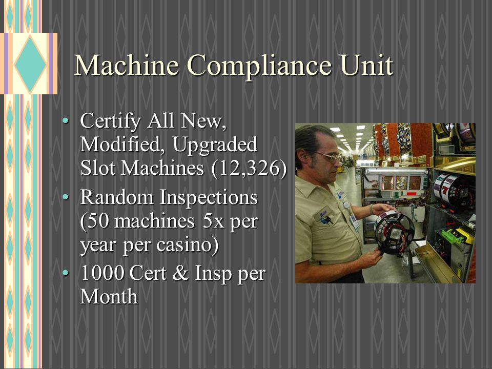 Machine Compliance Unit Certify All New, Modified, Upgraded Slot Machines (12,326)Certify All New, Modified, Upgraded Slot Machines (12,326) Random In