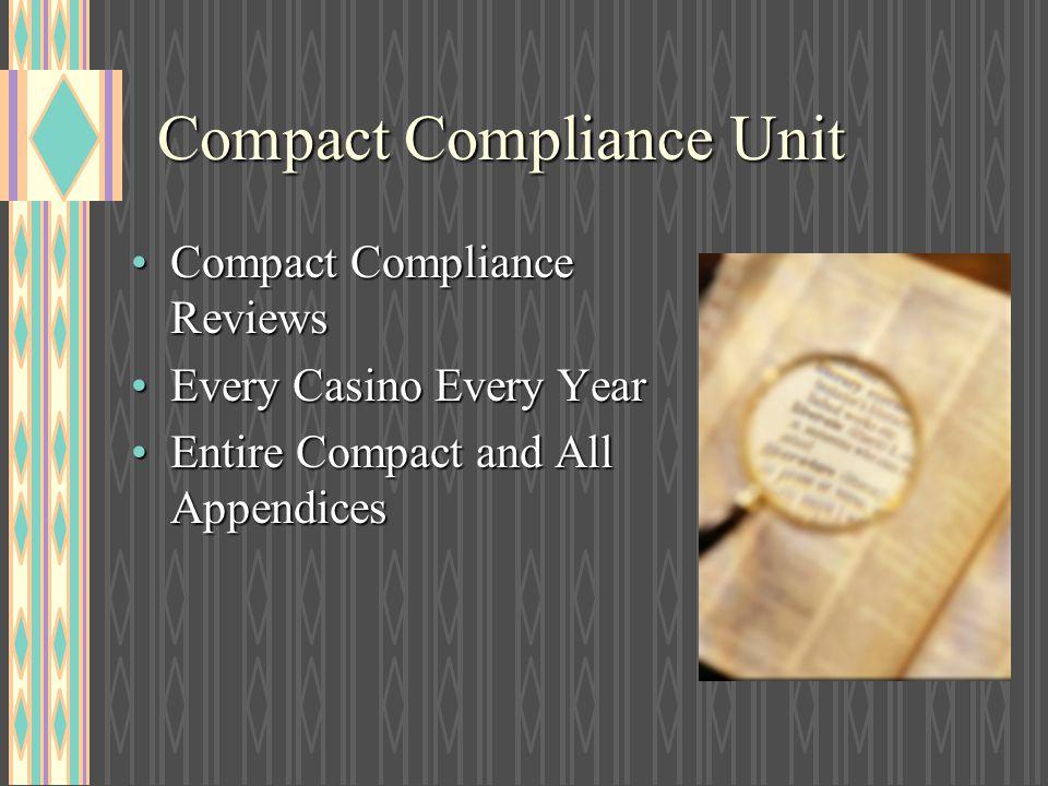 Compact Compliance Unit Compact Compliance ReviewsCompact Compliance Reviews Every Casino Every YearEvery Casino Every Year Entire Compact and All App