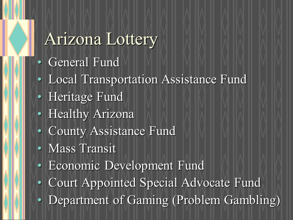 Arizona Lottery General FundGeneral Fund Local Transportation Assistance FundLocal Transportation Assistance Fund Heritage FundHeritage Fund Healthy A
