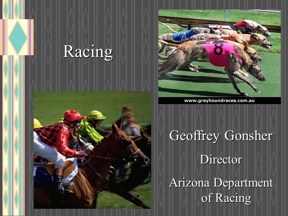 Racing Geoffrey Gonsher Director Arizona Department of Racing