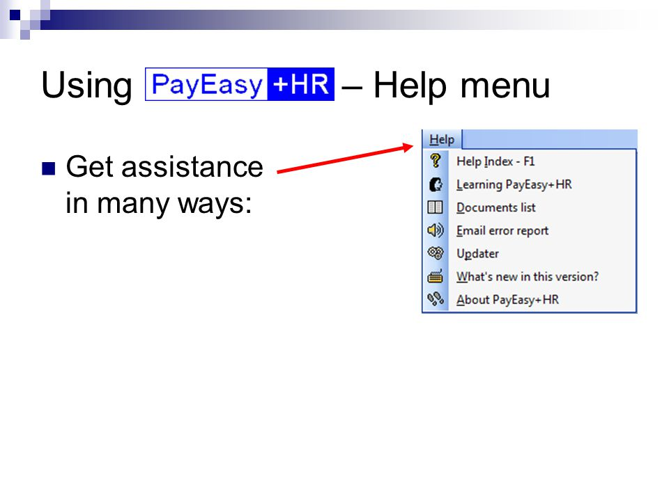 Using – Help menu Get assistance in many ways: