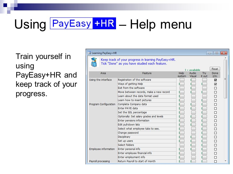 Using – Help menu Train yourself in using PayEasy+HR and keep track of your progress.