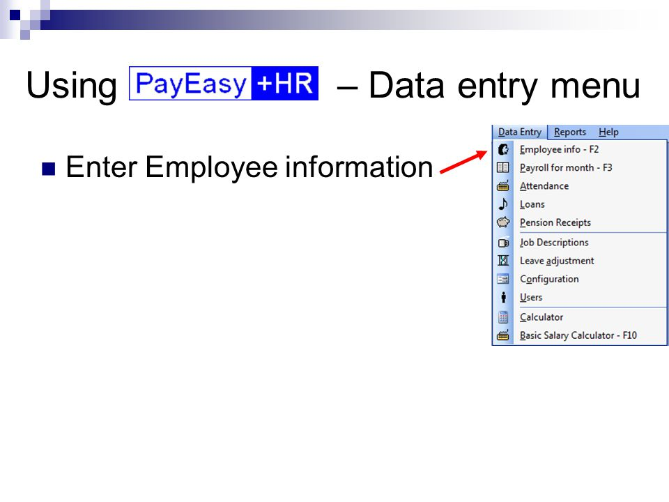 Using – Data entry menu Enter Employee basic, financial, health and career information.