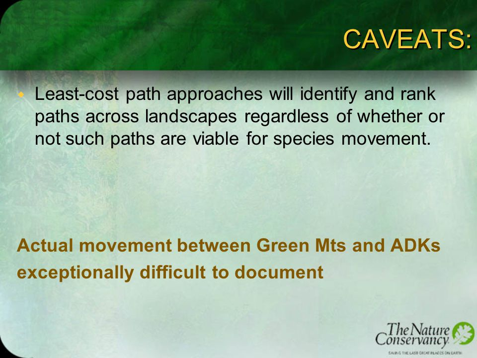 CAVEATS: w Least-cost path approaches will identify and rank paths across landscapes regardless of whether or not such paths are viable for species movement.