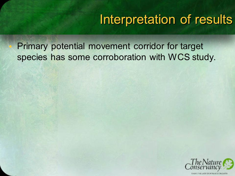 Interpretation of results w Primary potential movement corridor for target species has some corroboration with WCS study.