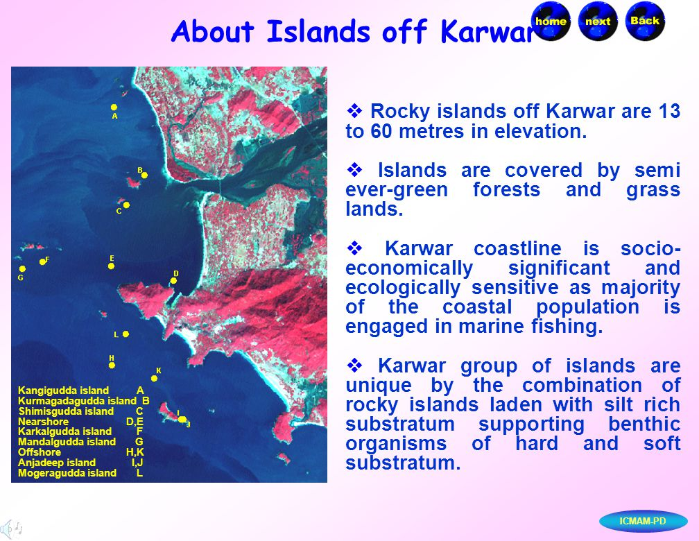 ICMAM-PD  Rocky islands off Karwar are 13 to 60 metres in elevation.  Islands are covered by semi ever-green forests and grass lands.  Karwar coast