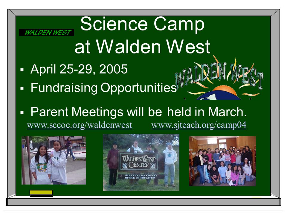 Science Camp at Walden West  April 25-29, 2005  Fundraising Opportunities  Parent Meetings will be held in March.