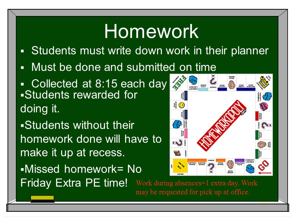 Homework  Students must write down work in their planner  Must be done and submitted on time  Collected at 8:15 each day  Students rewarded for doing it.