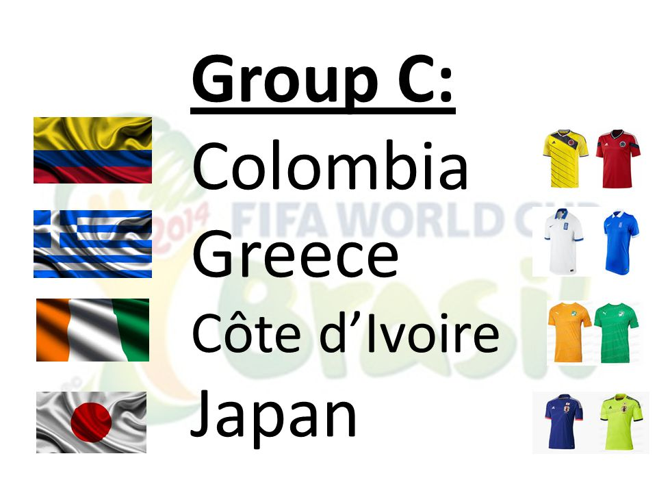 Group C: Colombia Greece Côte d'Ivoire Japan