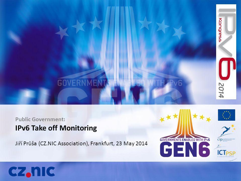 Public Government: IPv6 Take off Monitoring Jiří Průša (CZ.NIC Association), Frankfurt, 23 May 2014