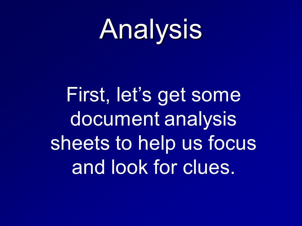 Analysis First, let's get some document analysis sheets to help us focus and look for clues.