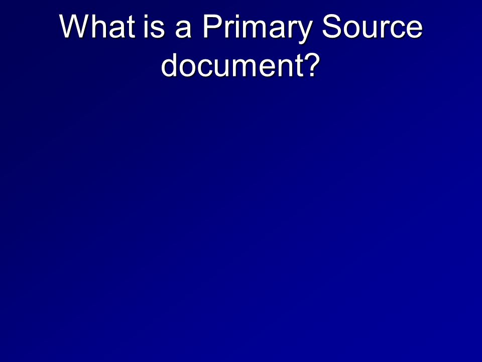 What is a Primary Source document