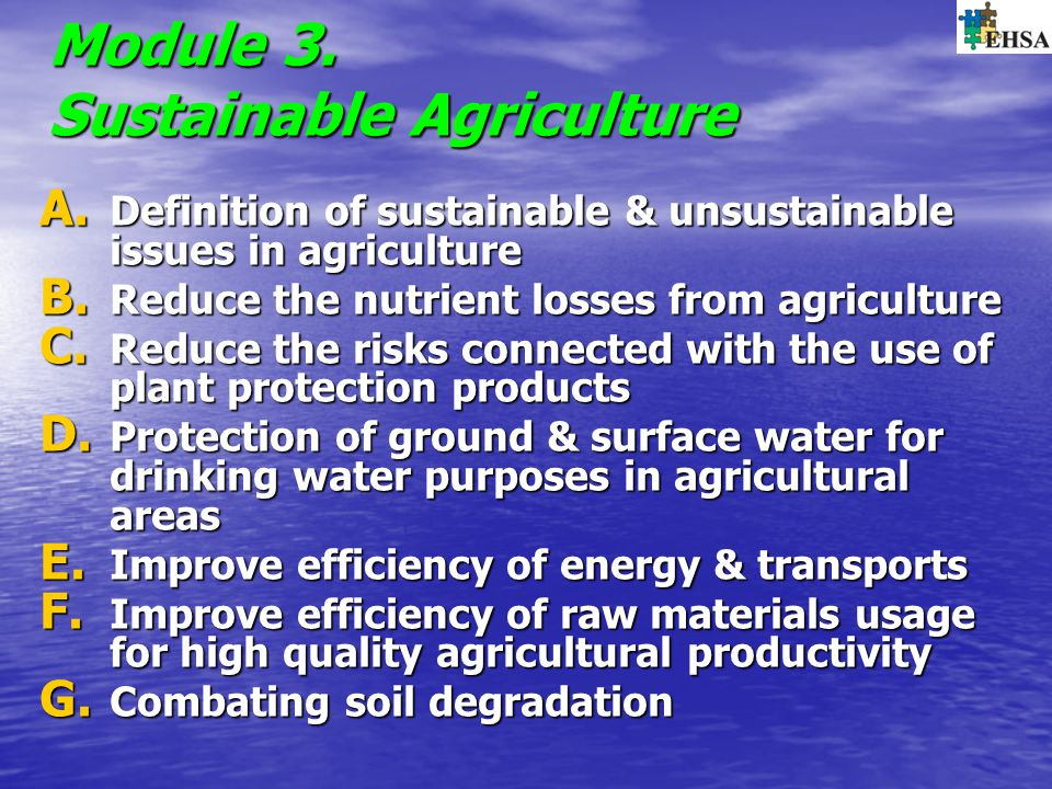 Module 3. Sustainable Agriculture A. Definition of sustainable & unsustainable issues in agriculture B. Reduce the nutrient losses from agriculture C.
