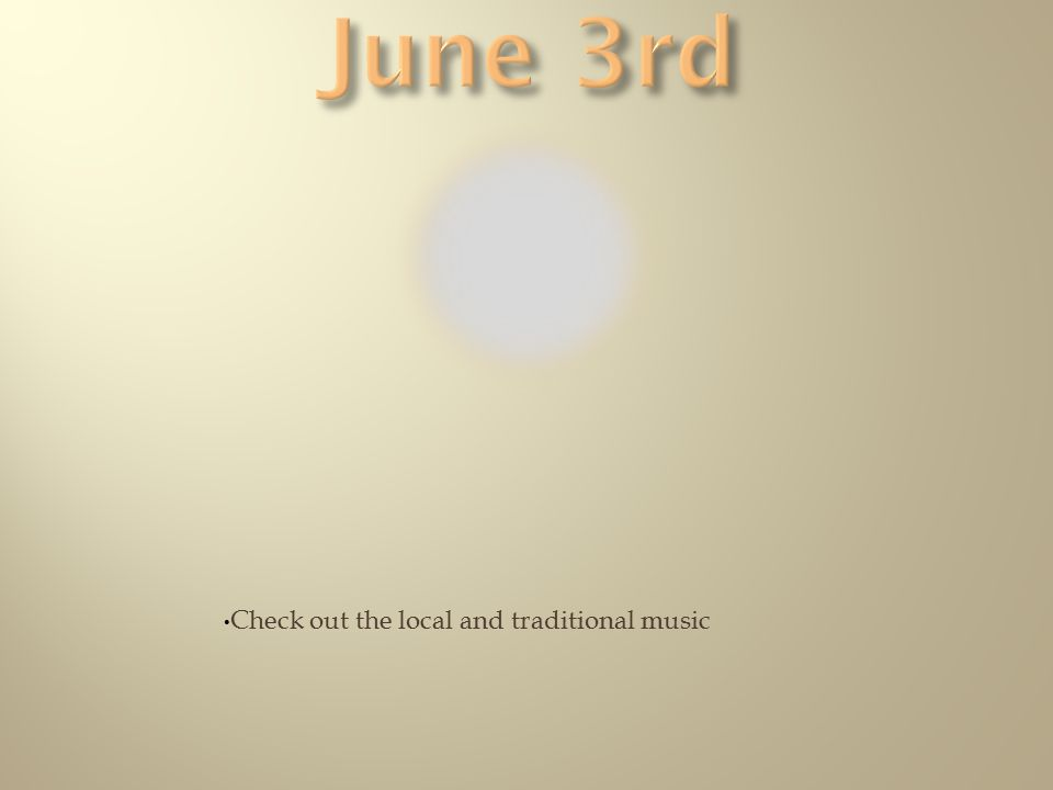 Check out the local and traditional music