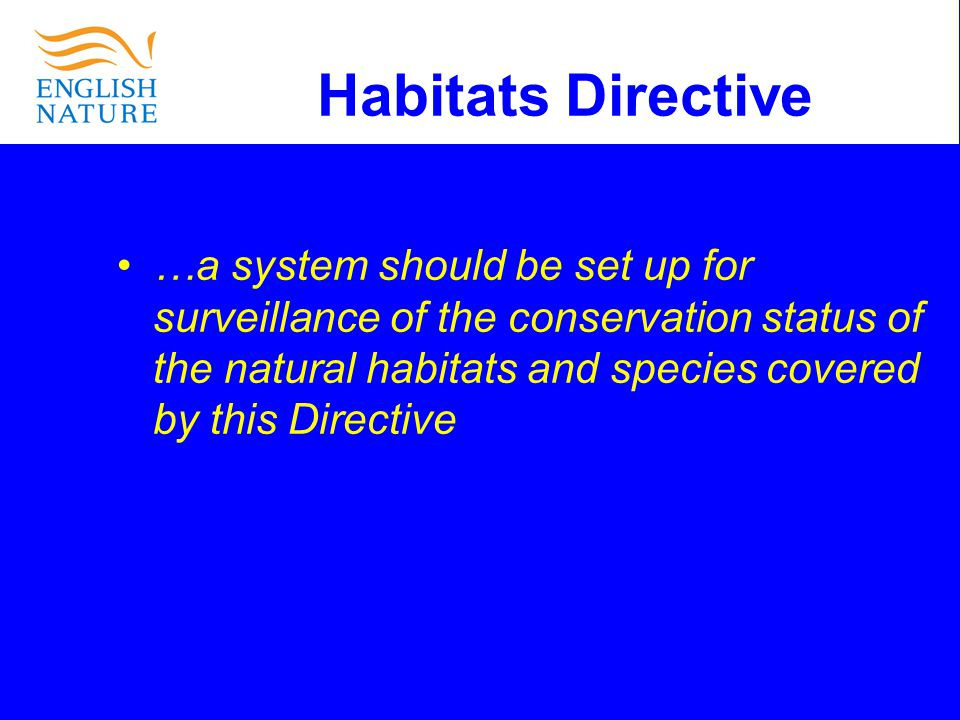 Habitats Directive …a system should be set up for surveillance of the conservation status of the natural habitats and species covered by this Directive