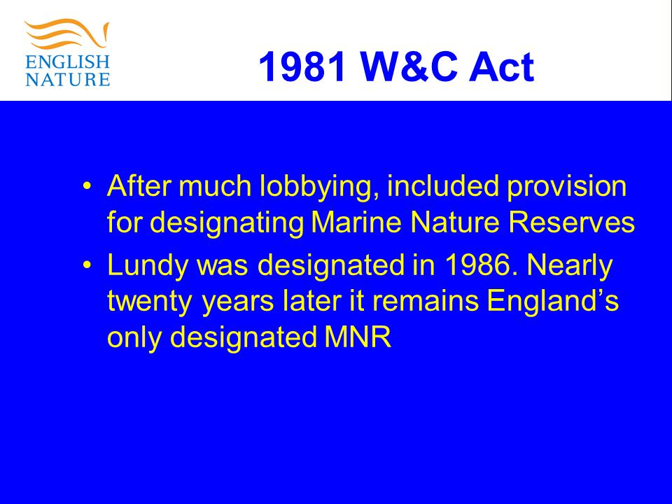 1981 W&C Act After much lobbying, included provision for designating Marine Nature Reserves Lundy was designated in 1986.