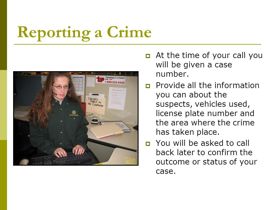 Reporting a Crime  At the time of your call you will be given a case number.