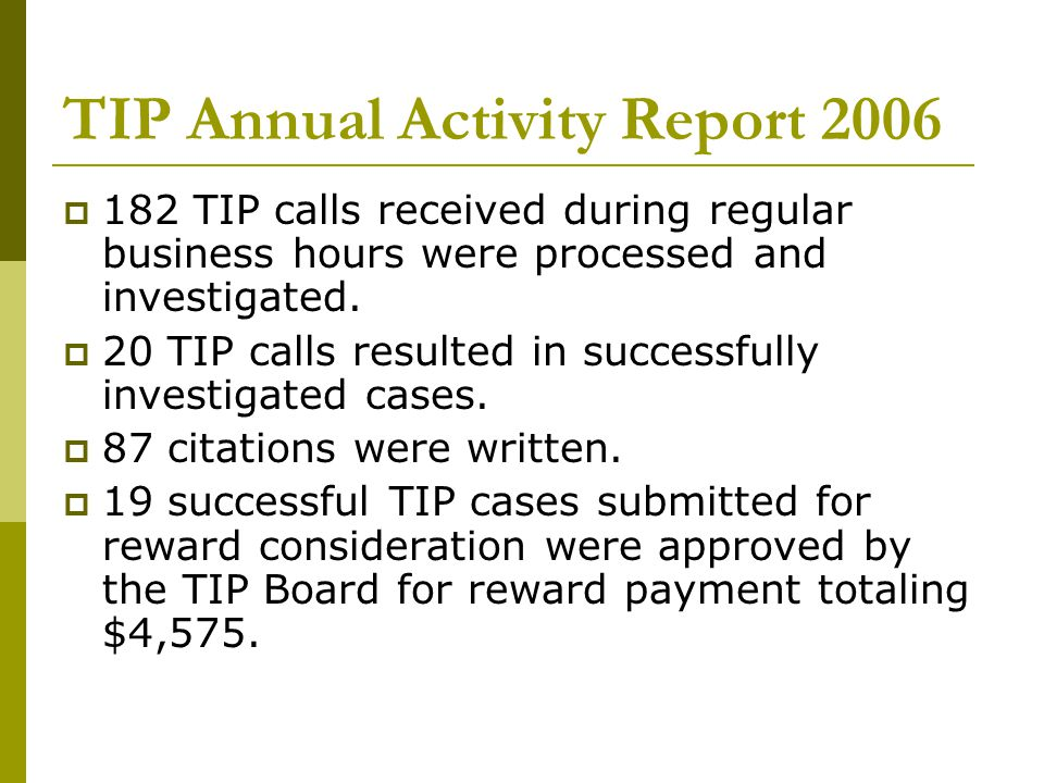 TIP Annual Activity Report 2006  182 TIP calls received during regular business hours were processed and investigated.