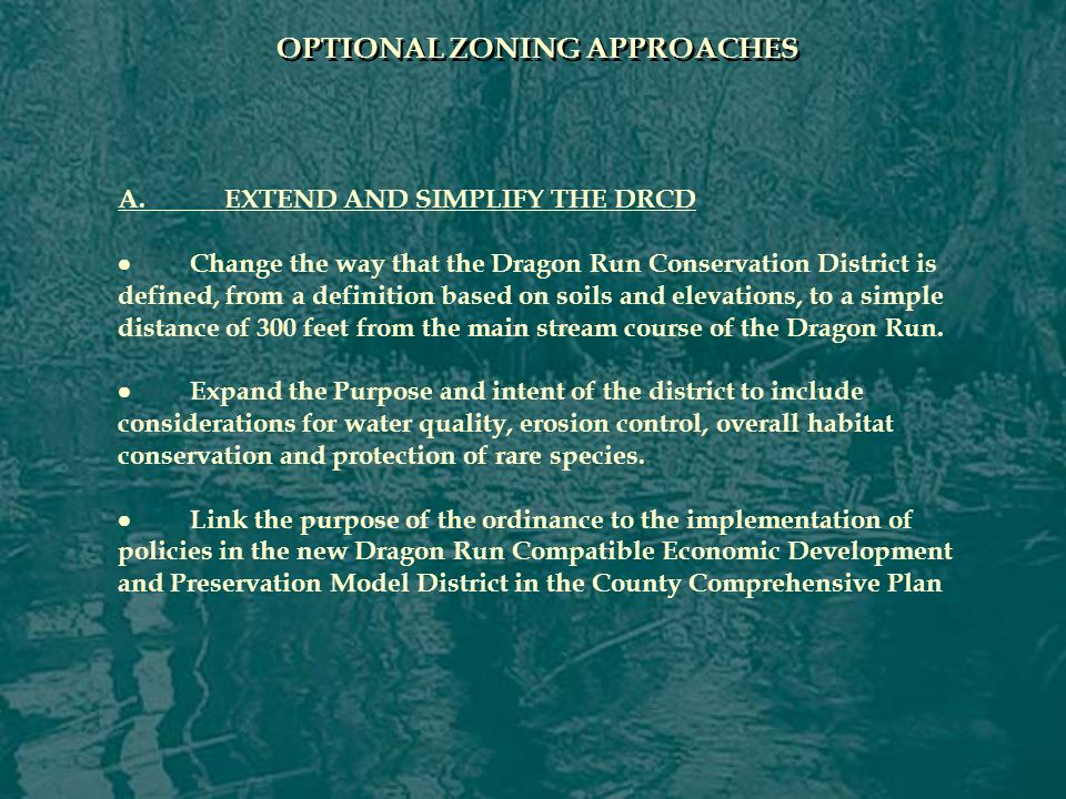 A.EXTEND AND SIMPLIFY THE DRCD  Change the way that the Dragon Run Conservation District is defined, from a definition based on soils and elevations, to a simple distance of 300 feet from the main stream course of the Dragon Run.