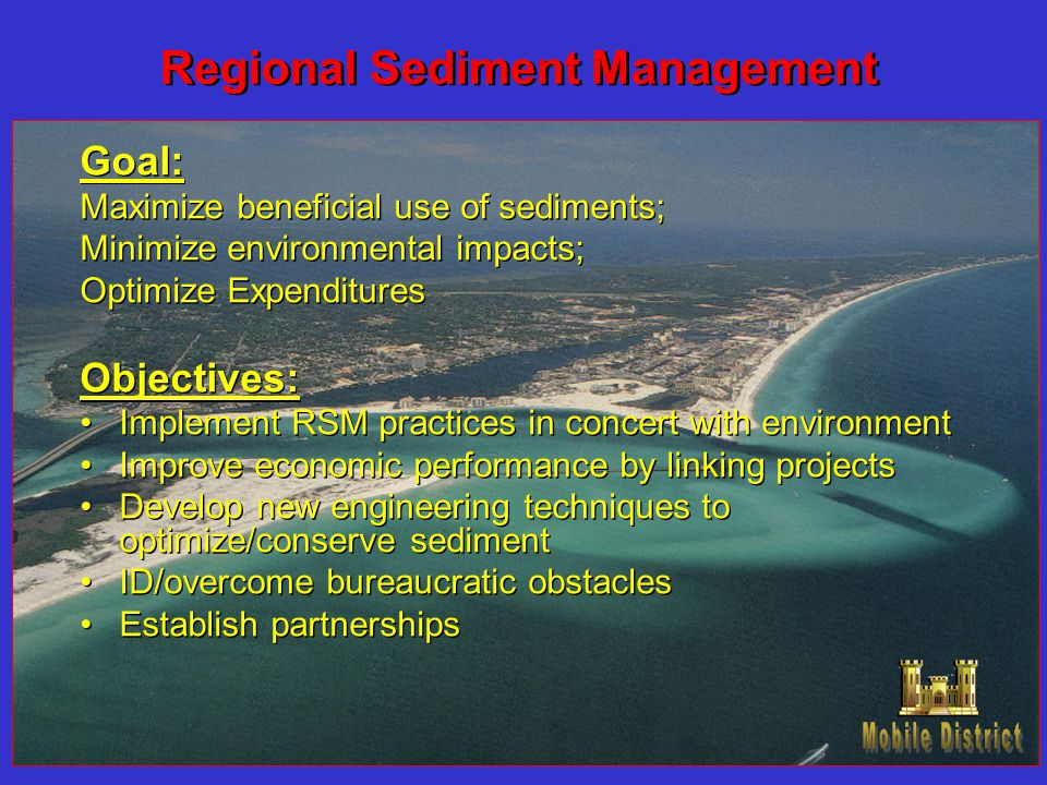 Goal: Maximize beneficial use of sediments; Minimize environmental impacts; Optimize Expenditures Objectives: Implement RSM practices in concert with