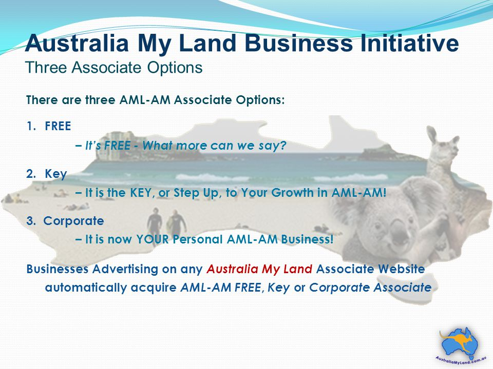 Australia My Land Business Initiative Three Associate Options There are three AML-AM Associate Options: 1.FREE – It's FREE - What more can we say.