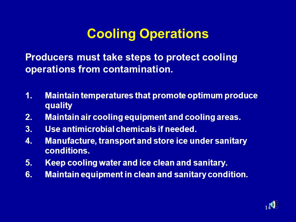 14 Cooling Operations 1.Maintain temperatures that promote optimum produce quality 2.Maintain air cooling equipment and cooling areas. 3.Use antimicro