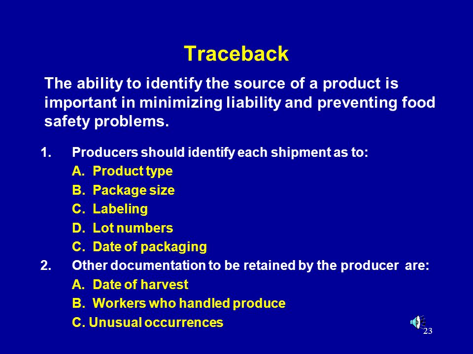 23 Traceback 1.Producers should identify each shipment as to: A. Product type B. Package size C. Labeling D. Lot numbers C. Date of packaging 2.Other