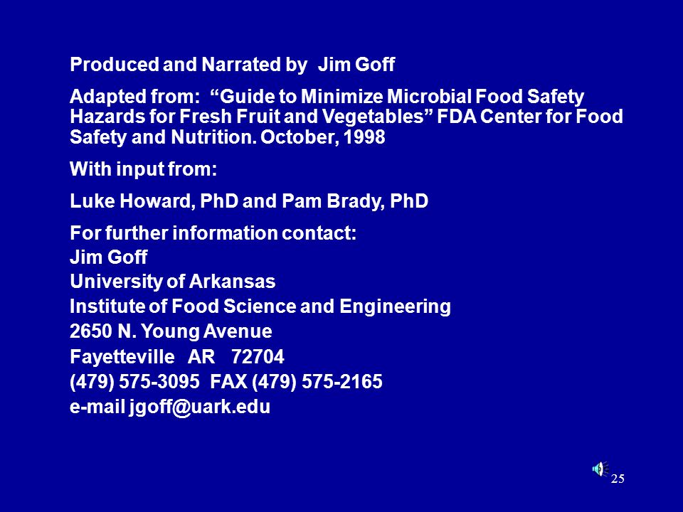 "25 Produced and Narrated by Jim Goff Adapted from: ""Guide to Minimize Microbial Food Safety Hazards for Fresh Fruit and Vegetables"" FDA Center for Foo"