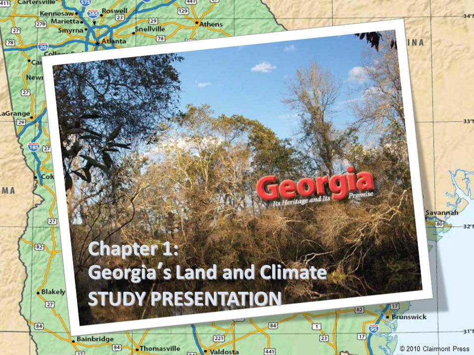Chapter 1: Georgia's Land and Climate STUDY PRESENTATION © 2010 Clairmont Press
