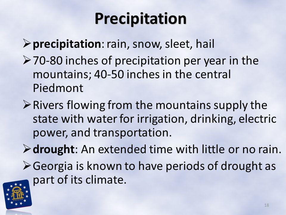 Precipitation  precipitation: rain, snow, sleet, hail  70-80 inches of precipitation per year in the mountains; 40-50 inches in the central Piedmont