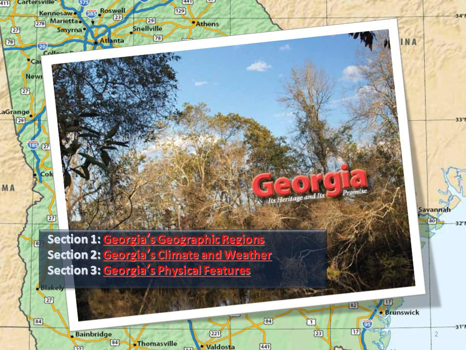 Section 1: Georgia's Geographic Regions Georgia's Geographic RegionsGeorgia's Geographic Regions Section 2: Georgia's Climate and Weather Georgia's Cl