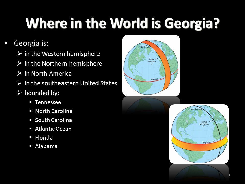 Where in the World is Georgia? Georgia is:  in the Western hemisphere  in the Northern hemisphere  in North America  in the southeastern United St