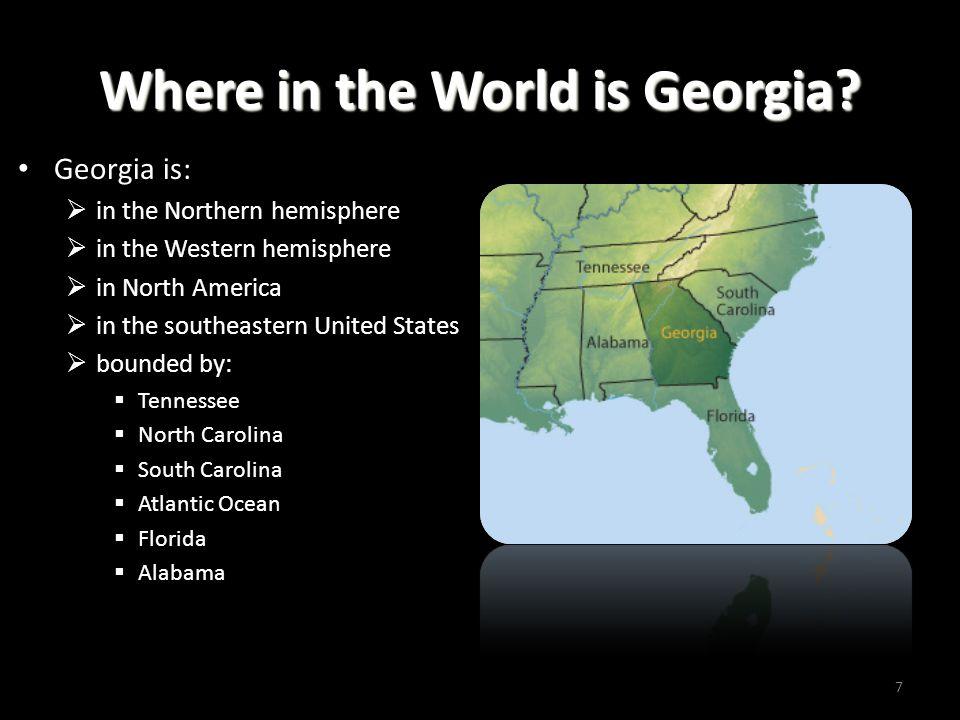 Where in the World is Georgia? Georgia is:  in the Northern hemisphere  in the Western hemisphere  in North America  in the southeastern United St