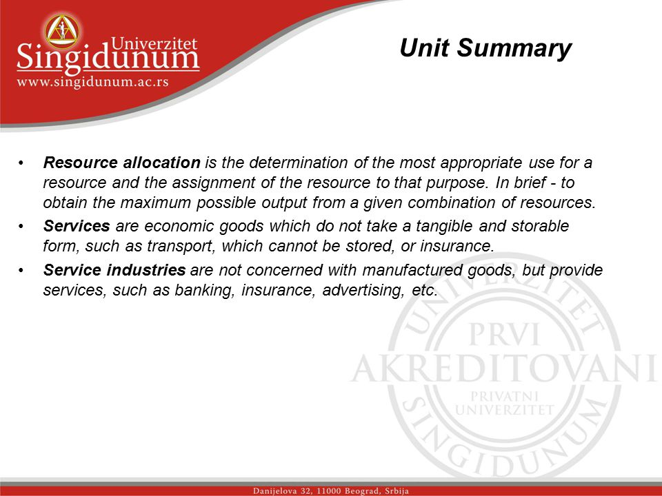 Unit Summary _str. 3 Resource allocation is the determination of the most appropriate use for a resource and the assignment of the resource to that pu