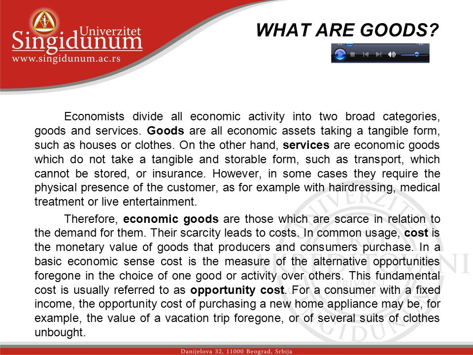 WHAT ARE GOODS? _str. 1 Economists divide all economic activity into two broad categories, goods and services. Goods are all economic assets taking a