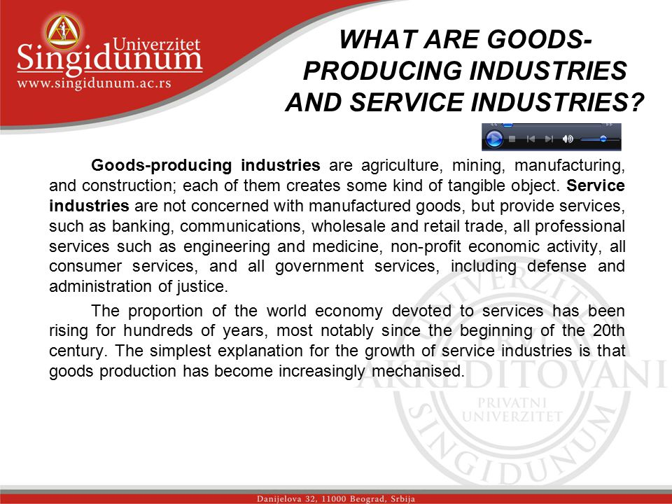 WHAT ARE GOODS- PRODUCING INDUSTRIES AND SERVICE INDUSTRIES? Goods-producing industries are agriculture, mining, manufacturing, and construction; each