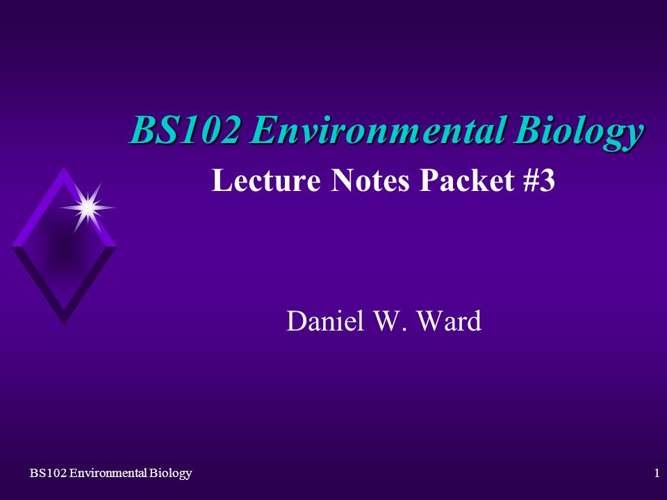 BS102 Environmental Biology1 Lecture Notes Packet #3 Daniel W. Ward