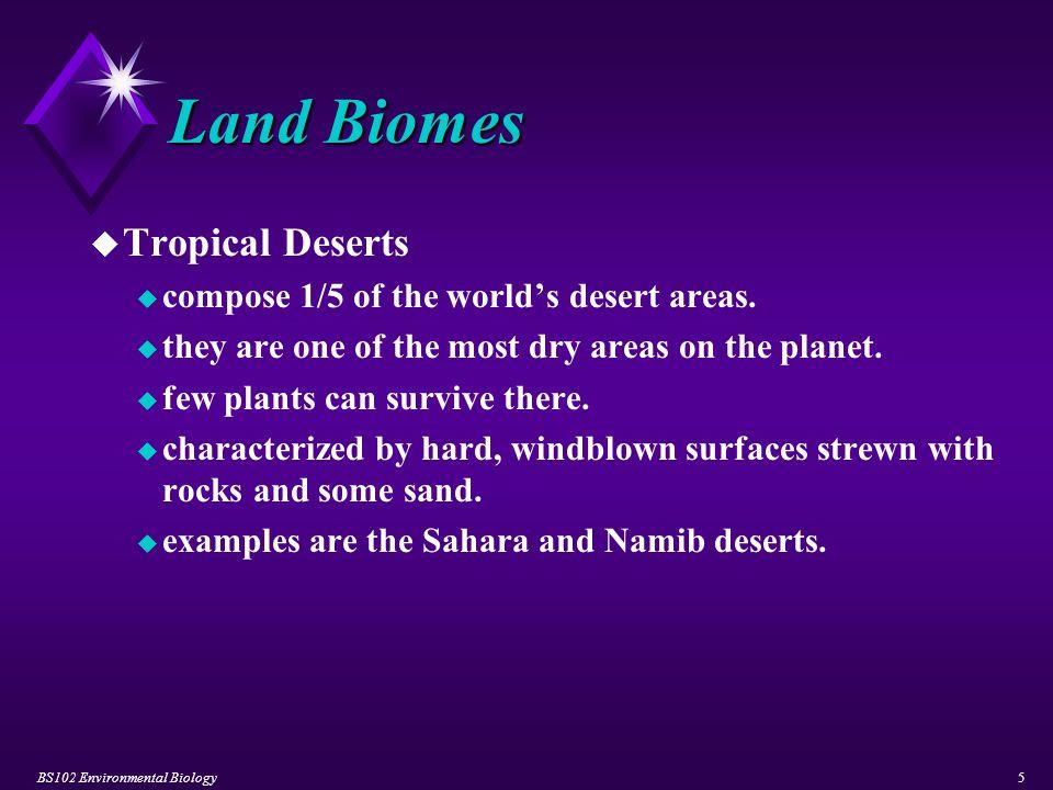 BS102 Environmental Biology6 Land Biomes u Temperate Deserts u exhibit some seasonal temperature differences.