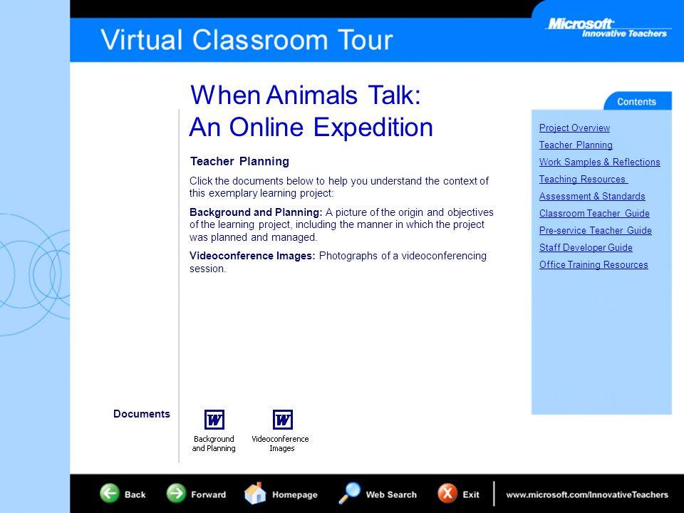 When Animals Talk: An Online Expedition Project Overview Teacher Planning Work Samples & Reflections Teaching Resources Assessment & Standards Classroom Teacher Guide Pre-service Teacher Guide Staff Developer Guide Office Training Resources Teacher Planning Click the documents below to help you understand the context of this exemplary learning project: Background and Planning: A picture of the origin and objectives of the learning project, including the manner in which the project was planned and managed.