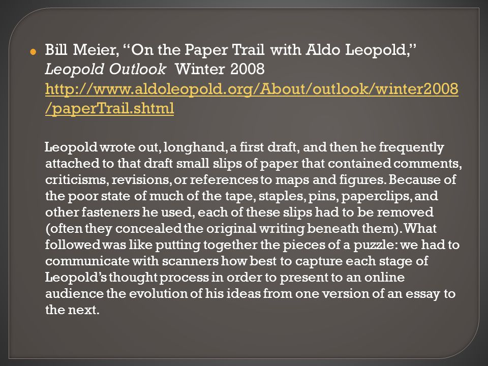 " Bill Meier, ""On the Paper Trail with Aldo Leopold,"" Leopold Outlook Winter 2008 http://www.aldoleopold.org/About/outlook/winter2008 /paperTrail.shtm"