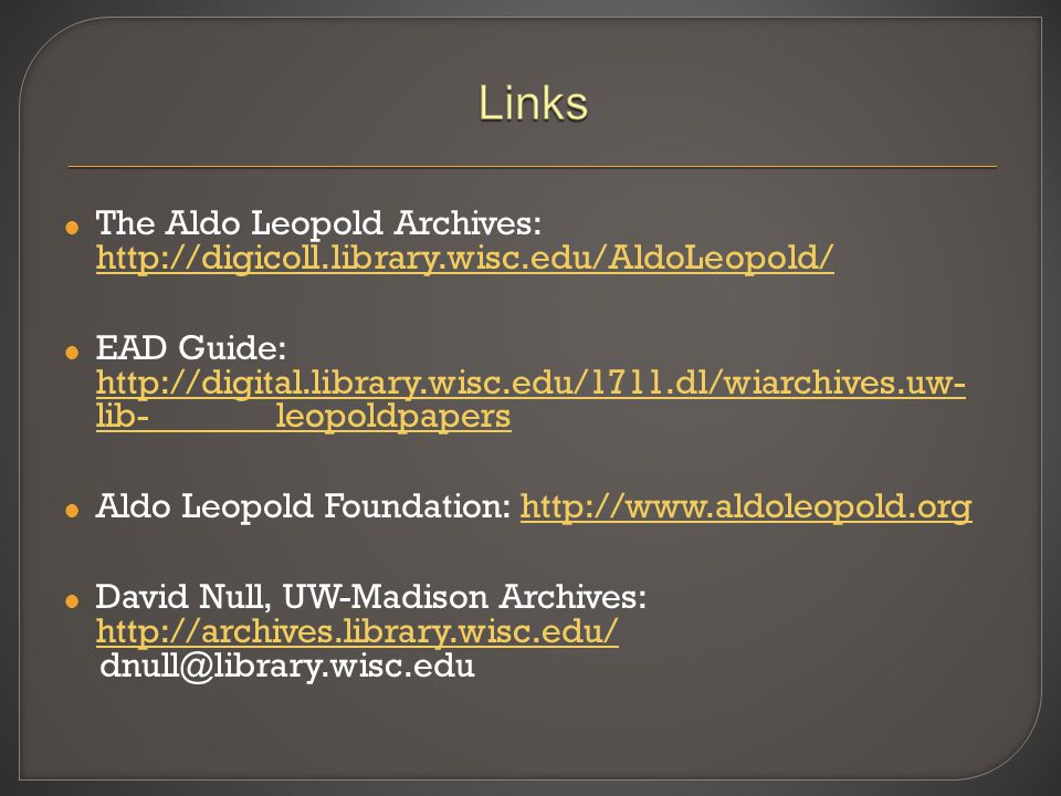  The Aldo Leopold Archives: http://digicoll.library.wisc.edu/AldoLeopold/ http://digicoll.library.wisc.edu/AldoLeopold/  EAD Guide: http://digital.l