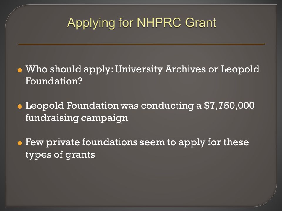  Who should apply: University Archives or Leopold Foundation?  Leopold Foundation was conducting a $7,750,000 fundraising campaign  Few private fou
