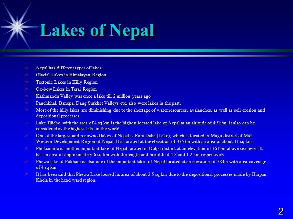 2 Lakes of Nepal  Nepal has different types of lakes:  Glacial Lakes in Himalayan Region.