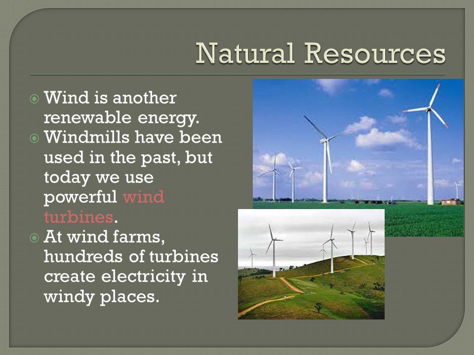  Wind is another renewable energy.
