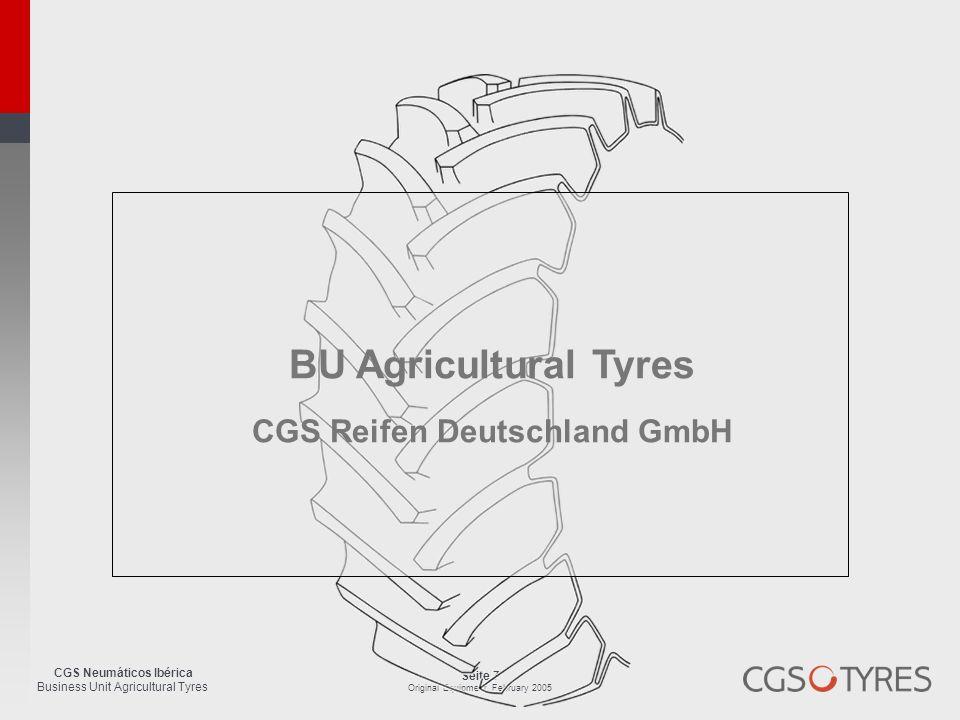 CGS Neumáticos Ibérica Business Unit Agricultural Tyres Seite 7 Original Equipment, February 2005 BU Agricultural Tyres CGS Reifen Deutschland GmbH