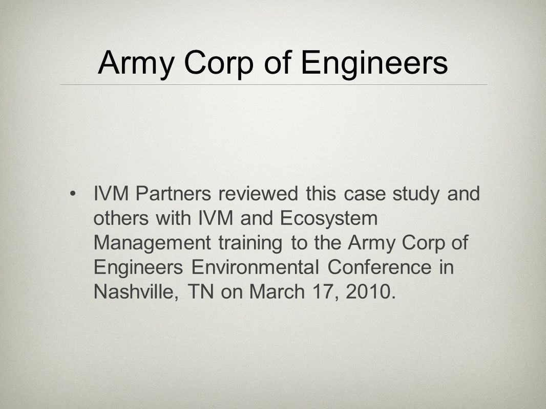 Army Corp of Engineers IVM Partners reviewed this case study and others with IVM and Ecosystem Management training to the Army Corp of Engineers Environmental Conference in Nashville, TN on March 17, 2010.