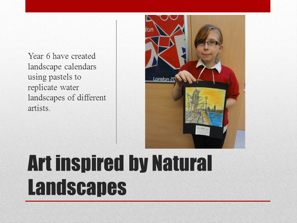 Art inspired by Natural Landscapes Year 6 have created landscape calendars using pastels to replicate water landscapes of different artists.